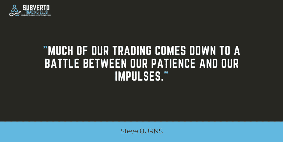 must of our trading comes from a battle between patience and impulses