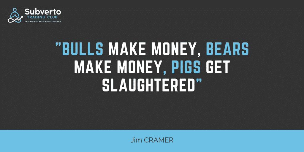 Jim cramer quote bulls make money pigs get slaughtered