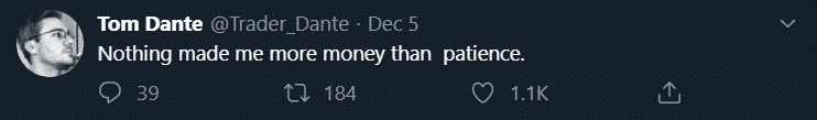 Nothing makes me more money than patience