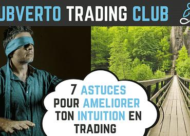 7 astuces pour booster rapidement ton intuition en trading
