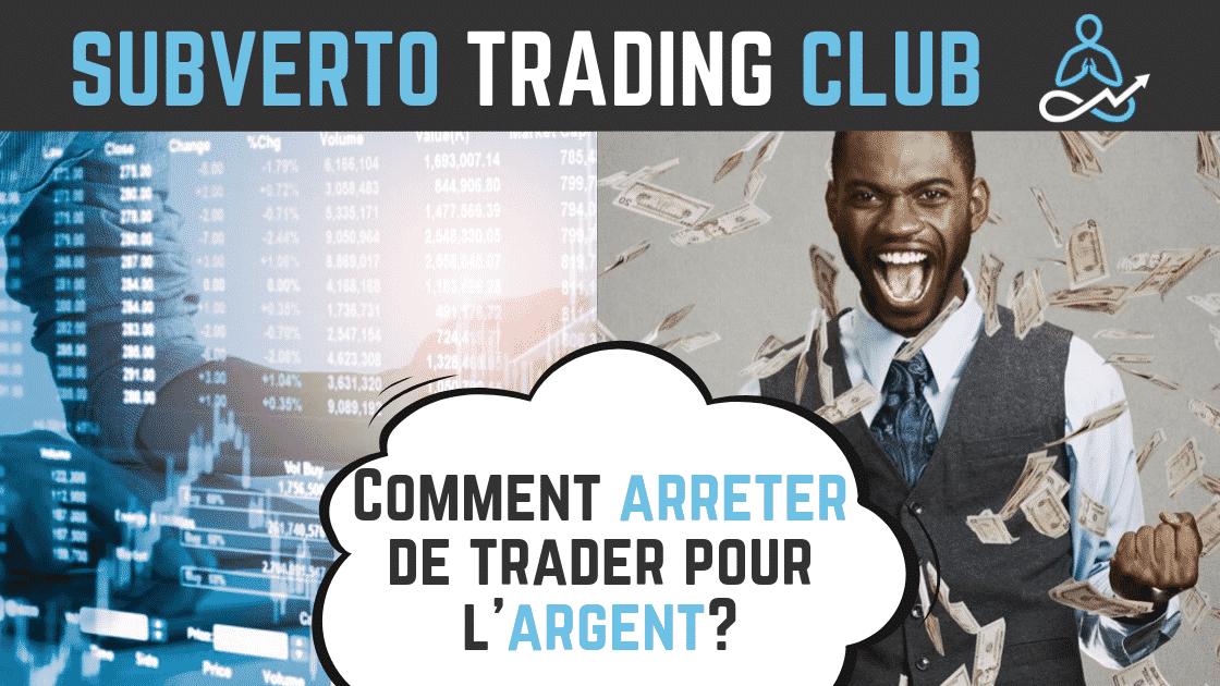 Comment arreter de trader pour l'argent