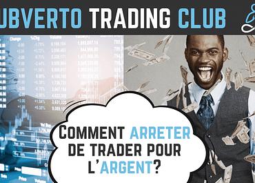Comment arrêter de trader pour l'argent?
